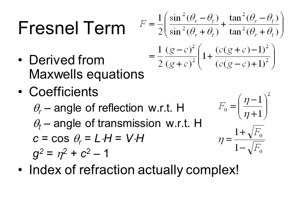 Fresnel Term Derived from Maxwells equations Coefficients r – angle of reflection w.r.t. H t – angle of transmission w.r.t. H c = cos r = L H = V H g