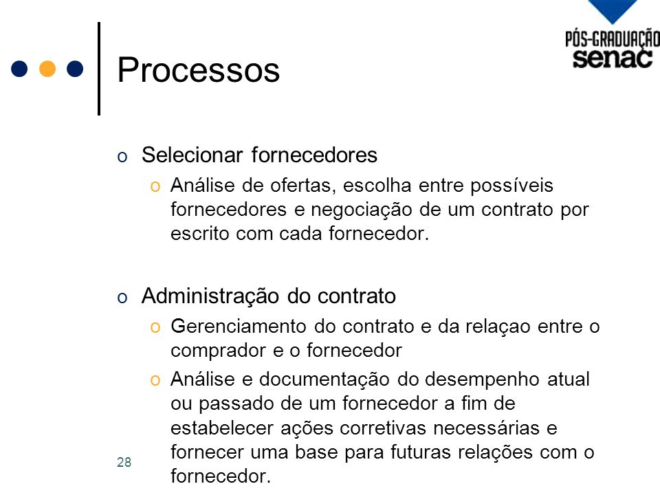 Processos o Selecionar fornecedores oAnálise de ofertas, escolha entre possíveis fornecedores e negociação de um contrato por escrito com cada fornecedor.
