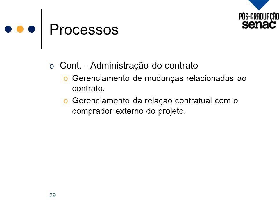 Processos o Cont.- Administração do contrato oGerenciamento de mudanças relacionadas ao contrato.