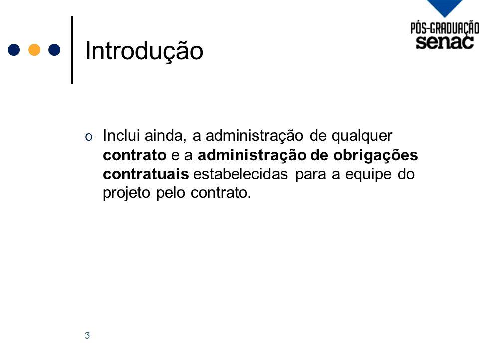 Introdução o Inclui ainda, a administração de qualquer contrato e a administração de obrigações contratuais estabelecidas para a equipe do projeto pelo contrato.