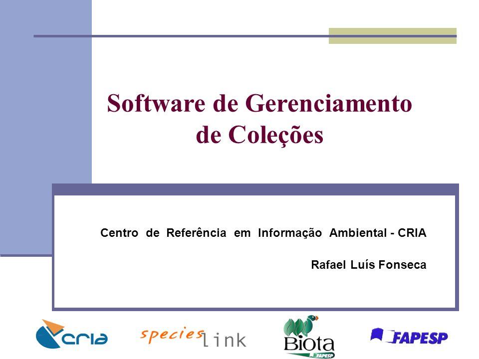 Software de Gerenciamento de Coleções Centro de Referência em Informação Ambiental - CRIA Rafael Luís Fonseca
