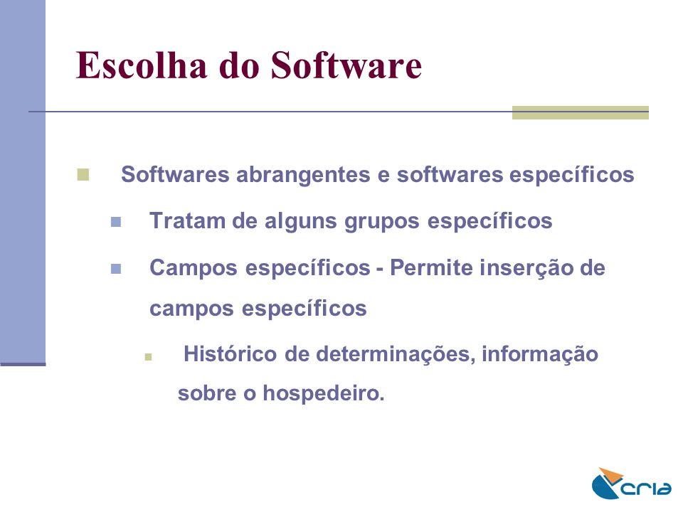 Escolha do Software Softwares abrangentes e softwares específicos Tratam de alguns grupos específicos Campos específicos - Permite inserção de campos