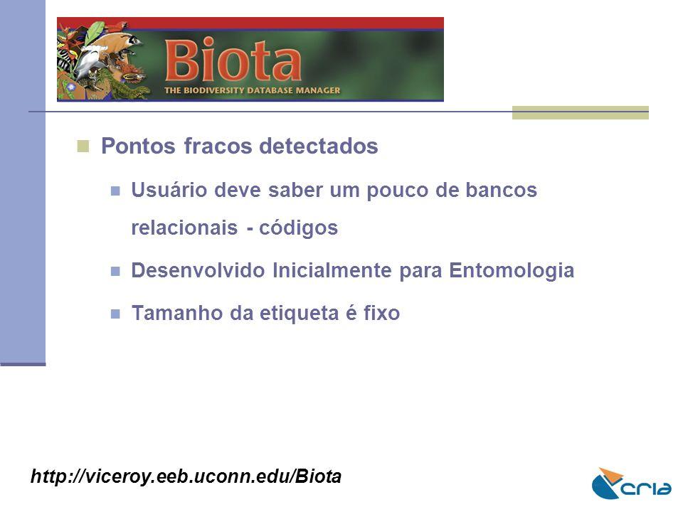 BIOTA Pontos fracos detectados Usuário deve saber um pouco de bancos relacionais - códigos Desenvolvido Inicialmente para Entomologia Tamanho da etiqu