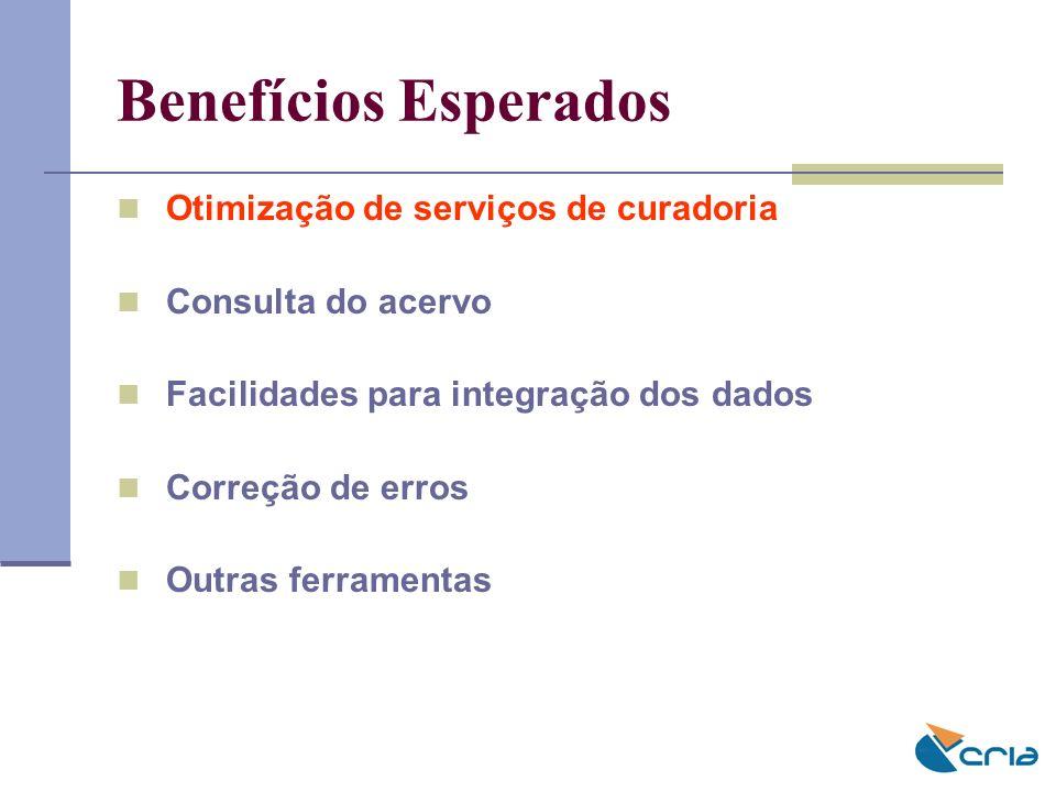 Benefícios Esperados Otimização de serviços de curadoria Consulta do acervo Facilidades para integração dos dados Correção de erros Outras ferramentas