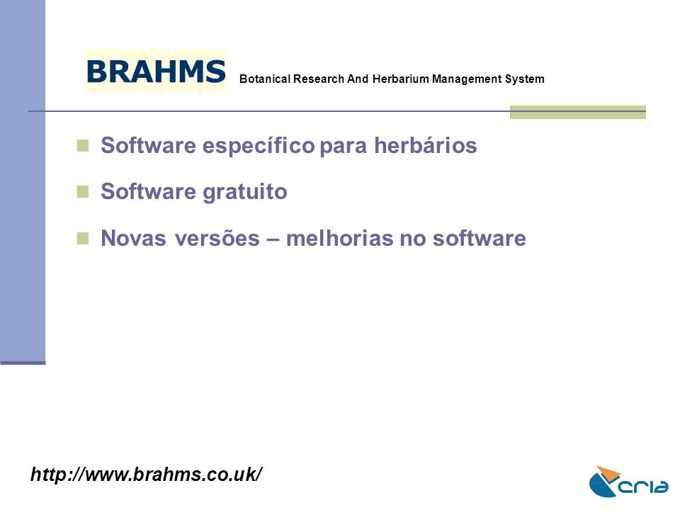Software específico para herbários Software gratuito Novas versões – melhorias no software BRAHMS Botanical Research And Herbarium Management System h