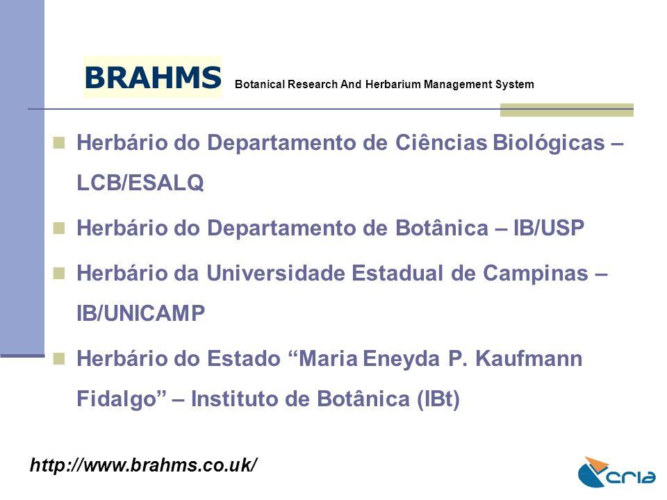 Herbário do Departamento de Ciências Biológicas – LCB/ESALQ Herbário do Departamento de Botânica – IB/USP Herbário da Universidade Estadual de Campina