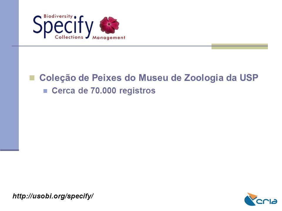 Coleção de Peixes do Museu de Zoologia da USP Cerca de 70.000 registros http://usobi.org/specify/
