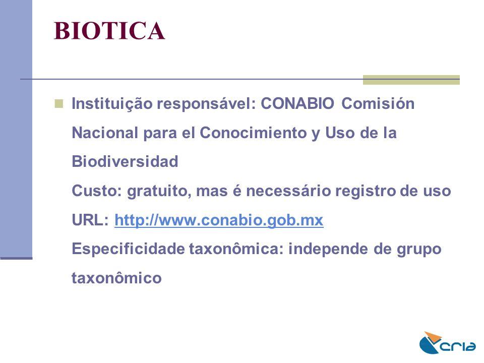 BIOTICA Instituição responsável: CONABIO Comisión Nacional para el Conocimiento y Uso de la Biodiversidad Custo: gratuito, mas é necessário registro d