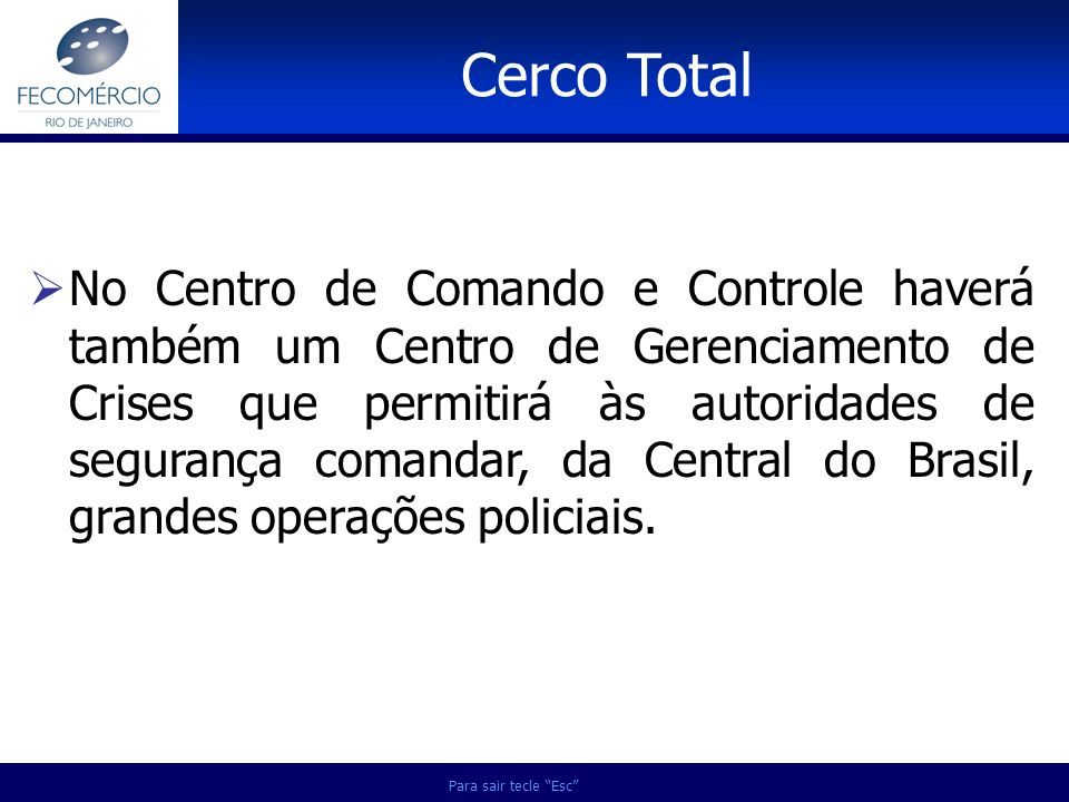 Para sair tecle Esc No Centro de Comando e Controle haverá também um Centro de Gerenciamento de Crises que permitirá às autoridades de segurança coman