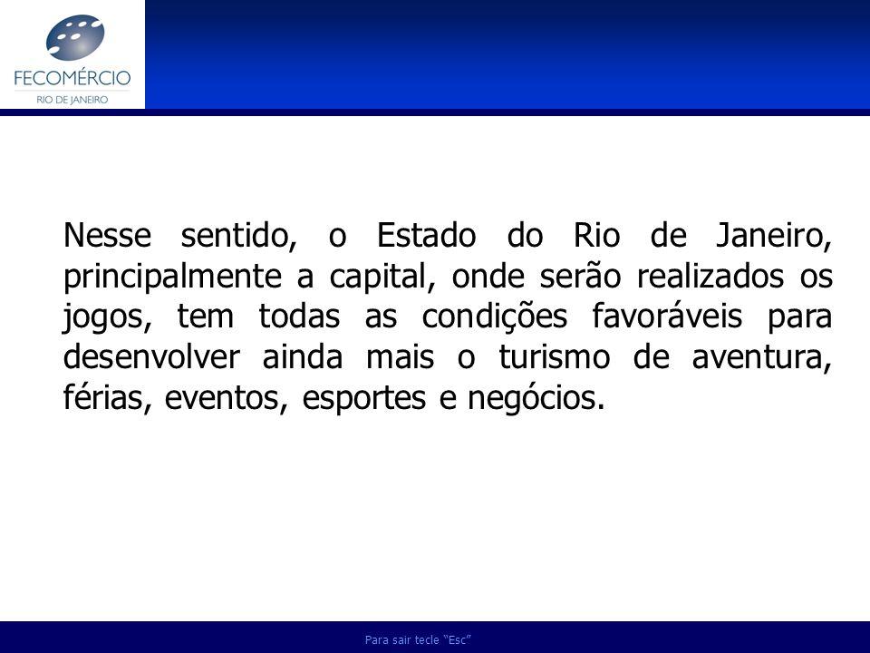 Para sair tecle Esc Nesse sentido, o Estado do Rio de Janeiro, principalmente a capital, onde serão realizados os jogos, tem todas as condições favorá
