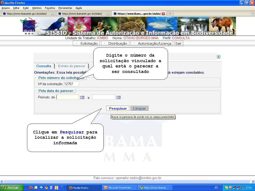 Digite o número da solicitação vinculado a qual está o parecer a ser consultado Clique em Pesquisar para localizar a solicitação informada