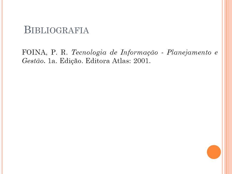 B IBLIOGRAFIA FOINA, P.R. Tecnologia de Informação - Planejamento e Gestão.