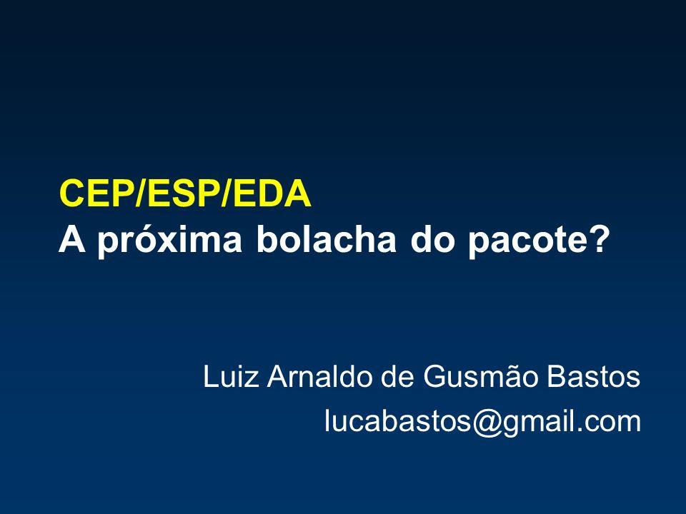 CEP/ESP/EDA A próxima bolacha do pacote? Luiz Arnaldo de Gusmão Bastos lucabastos@gmail.com