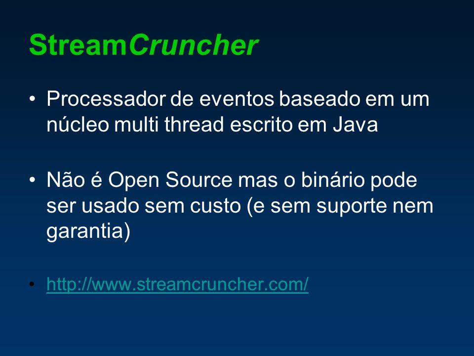 StreamCruncher Processador de eventos baseado em um núcleo multi thread escrito em Java Não é Open Source mas o binário pode ser usado sem custo (e sem suporte nem garantia) http://www.streamcruncher.com/