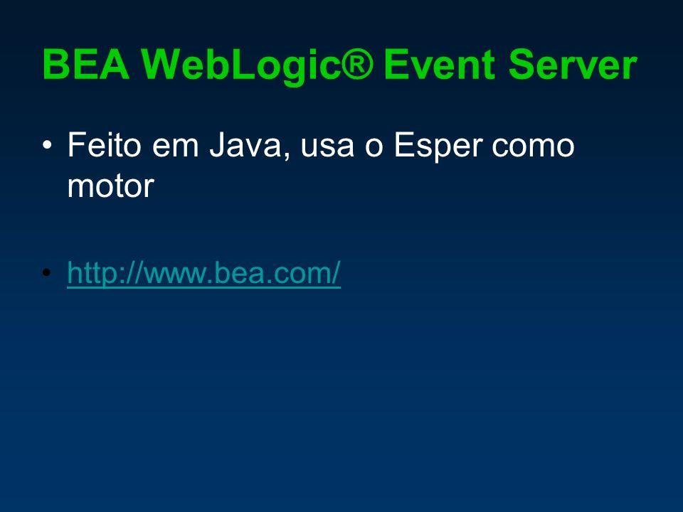 BEA WebLogic® Event Server Feito em Java, usa o Esper como motor http://www.bea.com/