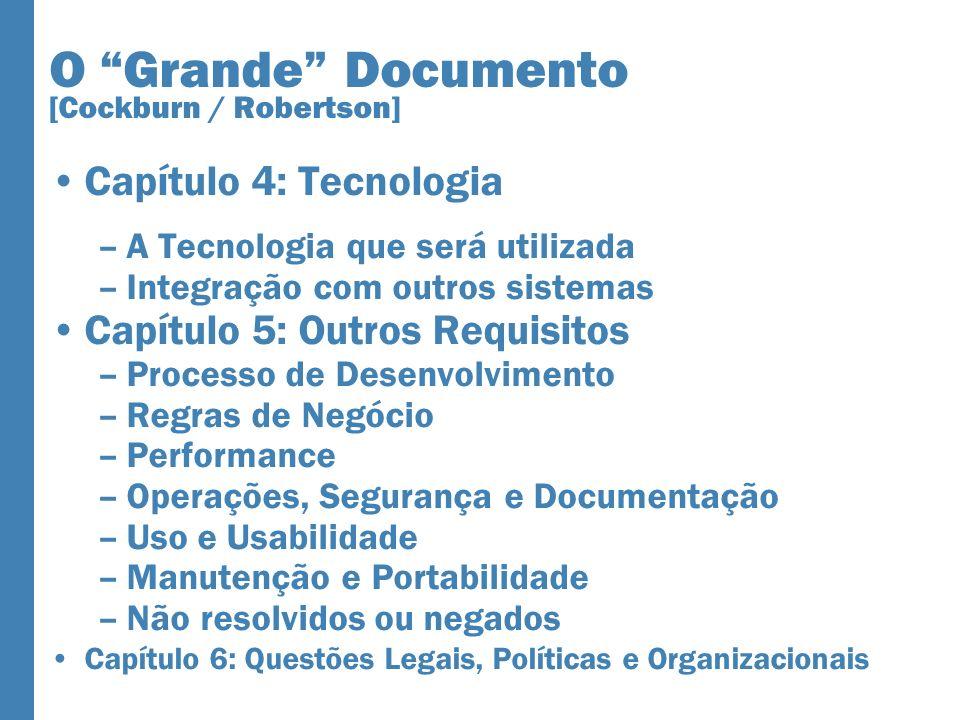 O Grande Documento [Cockburn / Robertson] Capítulo 4: Tecnologia –A Tecnologia que será utilizada –Integração com outros sistemas Capítulo 5: Outros R