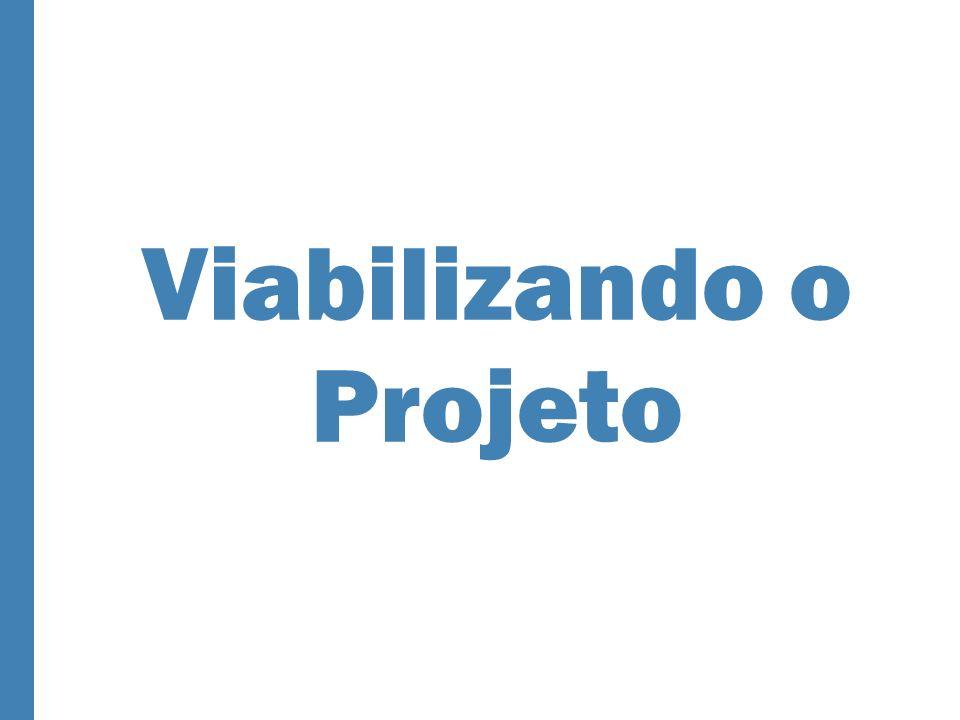 Viabilizando o Projeto