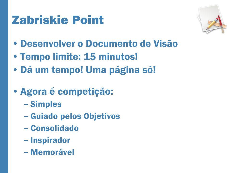 Zabriskie Point Desenvolver o Documento de Visão Tempo limite: 15 minutos! Dá um tempo! Uma página só! Agora é competição: –Simples –Guiado pelos Obje