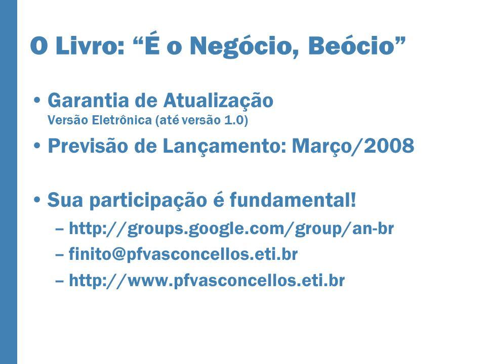 O Livro: É o Negócio, Beócio Garantia de Atualização Versão Eletrônica (até versão 1.0) Previsão de Lançamento: Março/2008 Sua participação é fundamental.