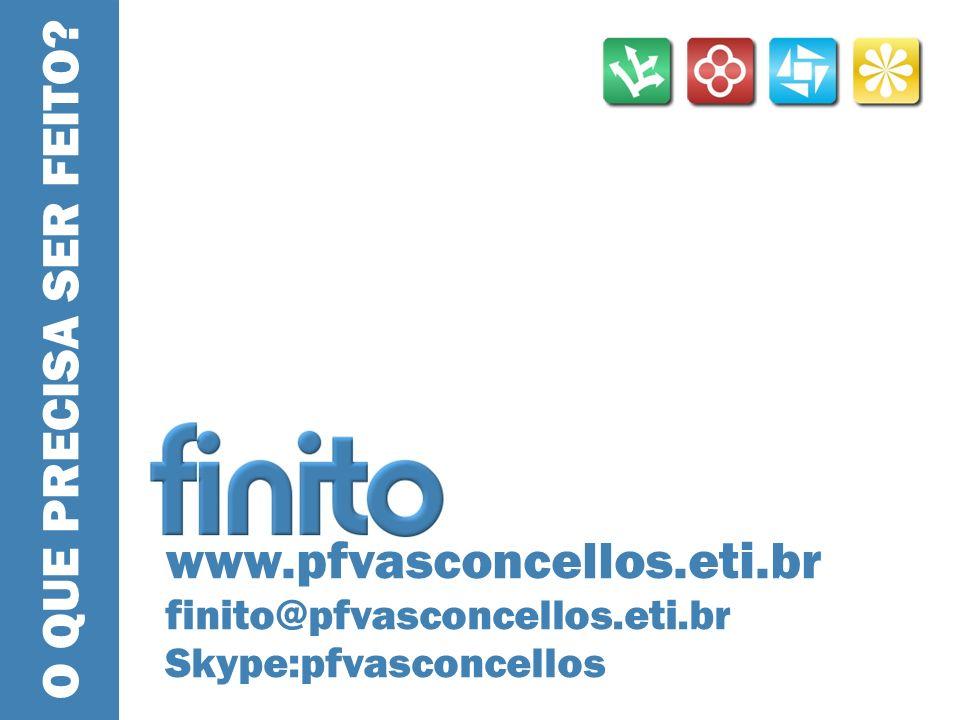 O QUE PRECISA SER FEITO? www.pfvasconcellos.eti.br finito@pfvasconcellos.eti.br Skype:pfvasconcellos