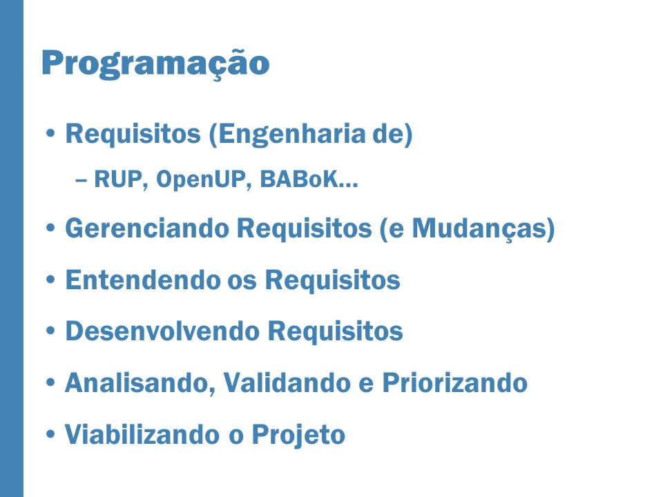 Programação Requisitos (Engenharia de) –RUP, OpenUP, BABoK... Gerenciando Requisitos (e Mudanças) Entendendo os Requisitos Desenvolvendo Requisitos An