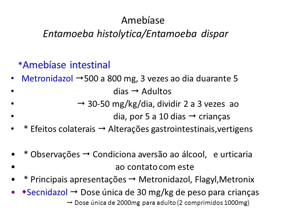 Amebíase Entamoeba histolytica/Entamoeba dispar * Amebíase intestinal Metronidazol 500 a 800 mg, 3 vezes ao dia duarante 5 dias Adultos 30-50 mg/kg/di