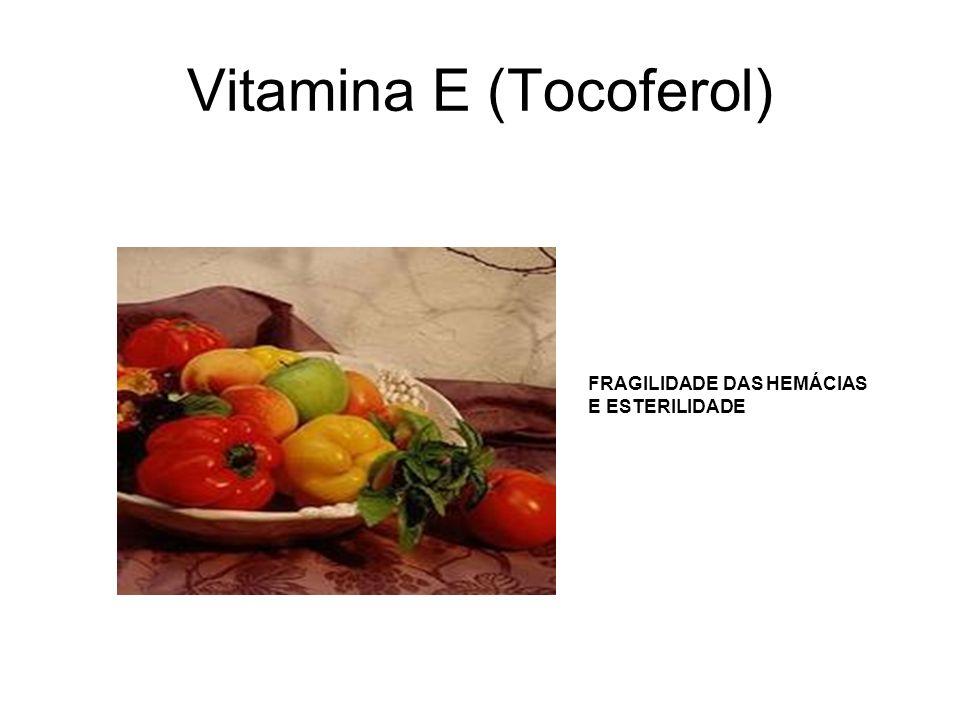 Vitamina E (Tocoferol) FRAGILIDADE DAS HEMÁCIAS E ESTERILIDADE