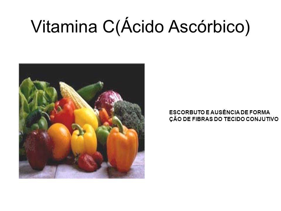 Vitamina C(Ácido Ascórbico) ESCORBUTO E AUSÊNCIA DE FORMA ÇÃO DE FIBRAS DO TECIDO CONJUTIVO