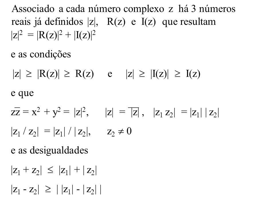  z  2 =  R(z)  2 +  I(z)  2 e as condições  z   R(z)  R(z) e  z   I(z)  I(z) e que zz = x 2 + y 2 =  z  2,  z  =  z ,  z 1 z 2   =  z 1     z 2    z 1