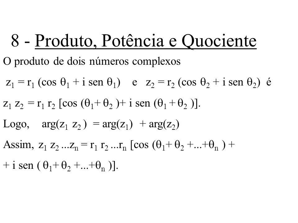 8 - Produto, Potência e Quociente O produto de dois números complexos z 1 = r 1 (cos 1 + i sen 1 ) e z 2 = r 2 (cos 2 + i sen 2 ) é z 1 z 2 = r 1 r 2