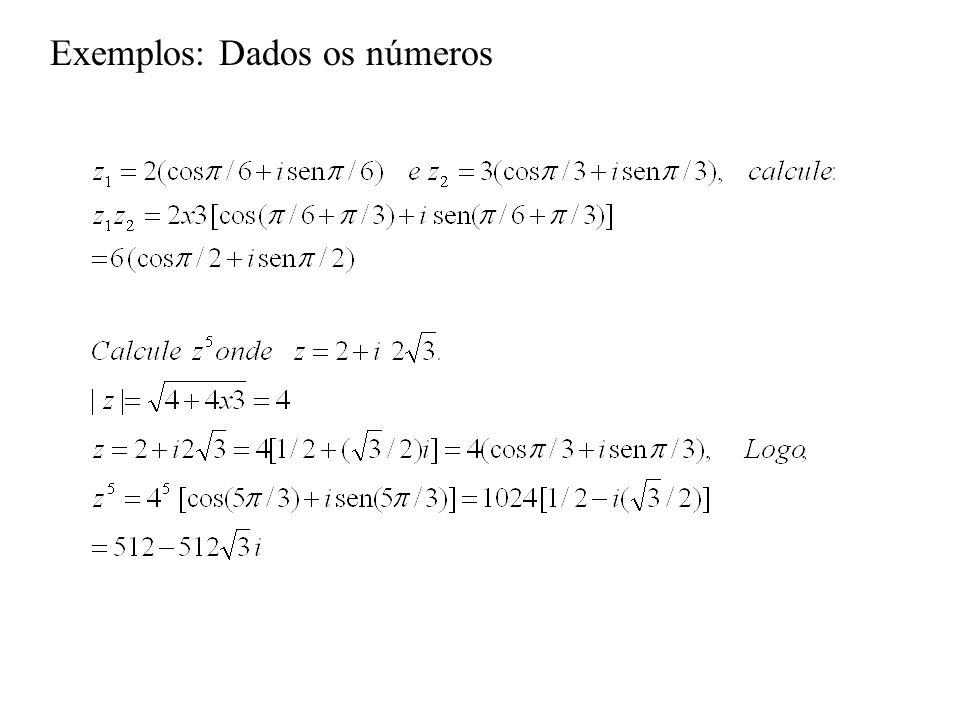 Exemplos: Dados os números