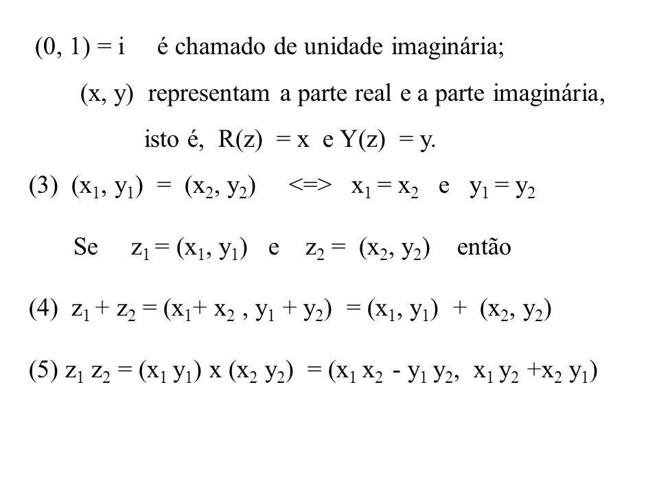 E também valem: z 1 - z 2 = z 1 - z 2 z 1 z 2 = z 1 z 2 (z 1 / z 2 ) = z 1 / z 2 e ainda: z + z = 2x = 2R(z) -- a soma de um complexo com o seu conjugado é um real; z - z = 2yi = 2I(z)i -- a diferença entre um complexo e seu conjugado é um imaginário puro; _ __ ____ _____ ____ __ _ _