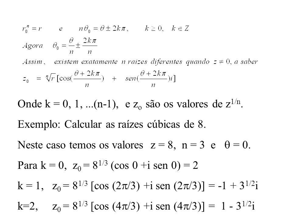Onde k = 0, 1,...(n-1), e z o são os valores de z 1/n. Exemplo: Calcular as raízes cúbicas de 8. Neste caso temos os valores z = 8, n = 3 e = 0. Para