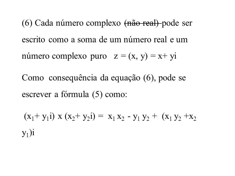 Exemplo: Dados os números z 1 = (2,1) e z 2 = (3, 0) Calcular z 1 + z 2, z 1 x z 2 e z 1 2 Solução: z 1 + z 2 = (2, 1) + (3, 0) = (2 + 3, 1 + 0) = (5, 1) z 1 z 2 = (2, 1) x (3, 0) = (2 x 3 - 1 x 0, 2x0+3x1) = (6, 3) z 1 2 = (2, 1) x (2, 1) = (2 x 2 - 1 x 1, 2x1+2x1) = (3, 4)