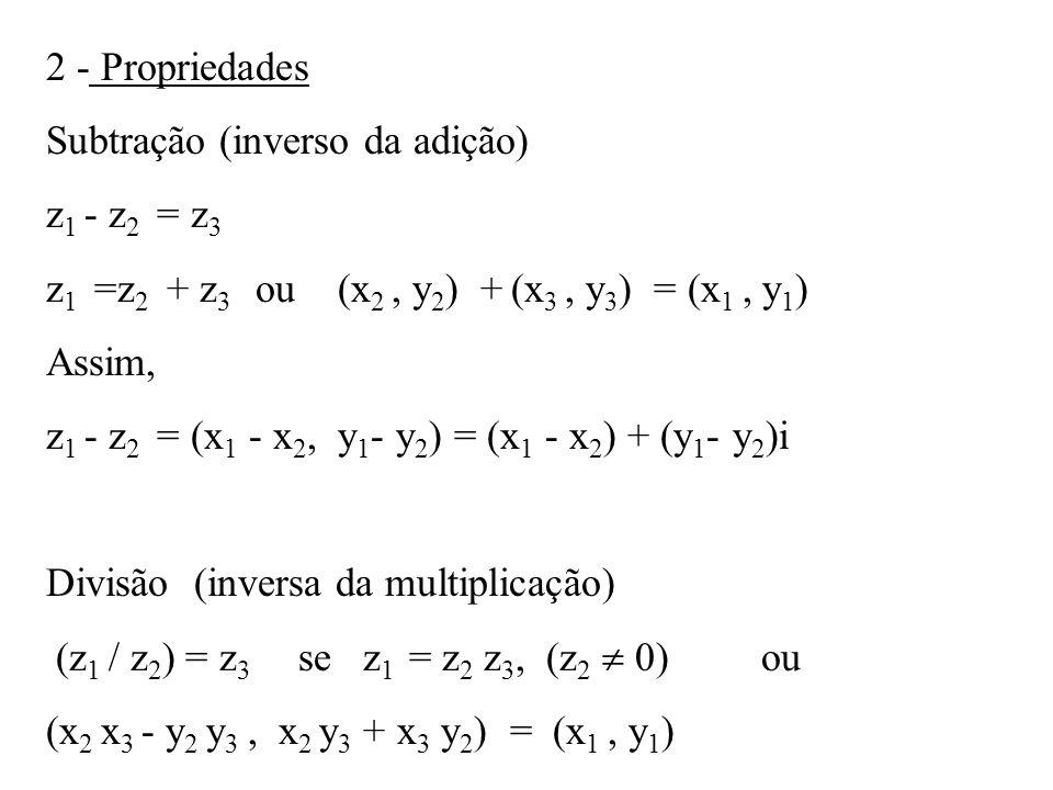 Logo, igualando os pontos correspondentes e resolvendo em relação a x 3, y 3, temos: z 1 / z 2 = (x 1 x 2 + y 1 y 2 )/ (x 2 2 +y 2 2 ) +(x 2 y 1 - x 1 y 2 )i / (x 2 2 +y 2 2 ), z 2 0.
