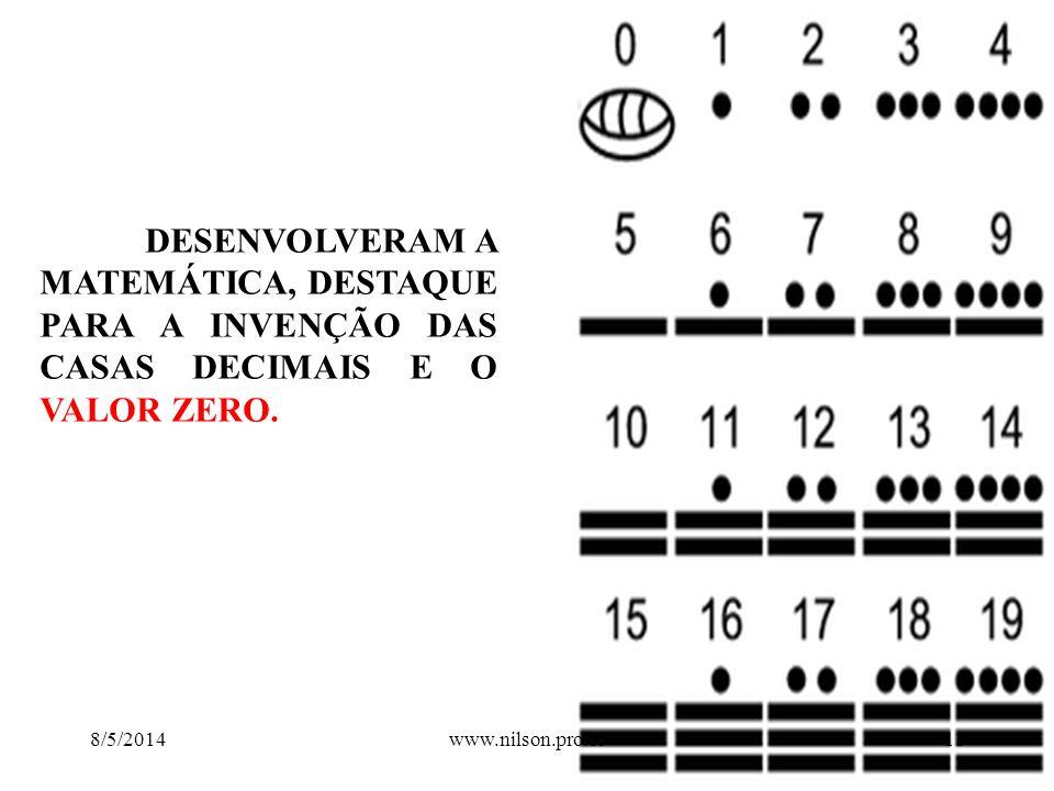 DESENVOLVERAM A MATEMÁTICA, DESTAQUE PARA A INVENÇÃO DAS CASAS DECIMAIS E O VALOR ZERO. 8/5/201411www.nilson.pro.br