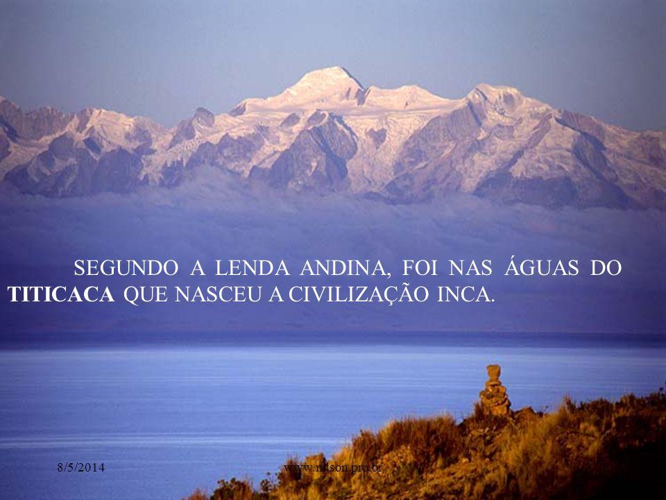 SEGUNDO A LENDA ANDINA, FOI NAS ÁGUAS DO TITICACA QUE NASCEU A CIVILIZAÇÃO INCA. 8/5/201428www.nilson.pro.br