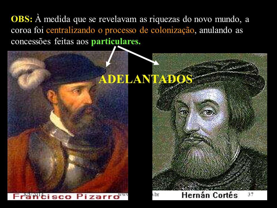 OBS: À medida que se revelavam as riquezas do novo mundo, a coroa foi centralizando o processo de colonização, anulando as concessões feitas aos parti