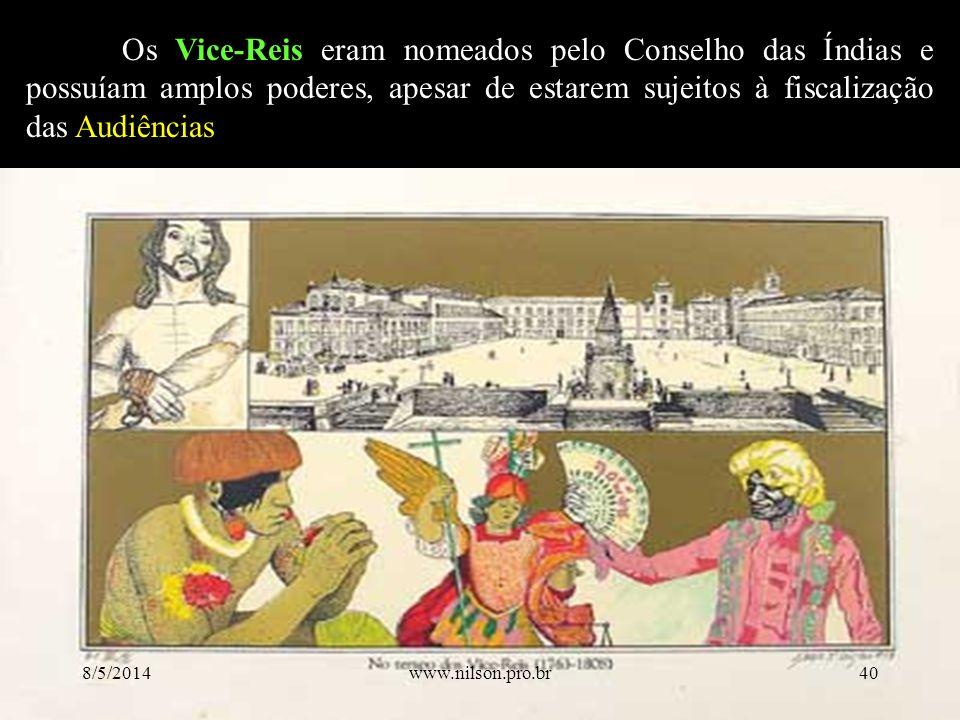 Os Vice-Reis eram nomeados pelo Conselho das Índias e possuíam amplos poderes, apesar de estarem sujeitos à fiscalização das Audiências 8/5/201440www.