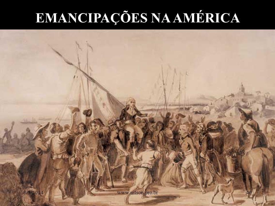EMANCIPAÇÕES NA AMÉRICA 8/5/201446www.nilson.pro.br