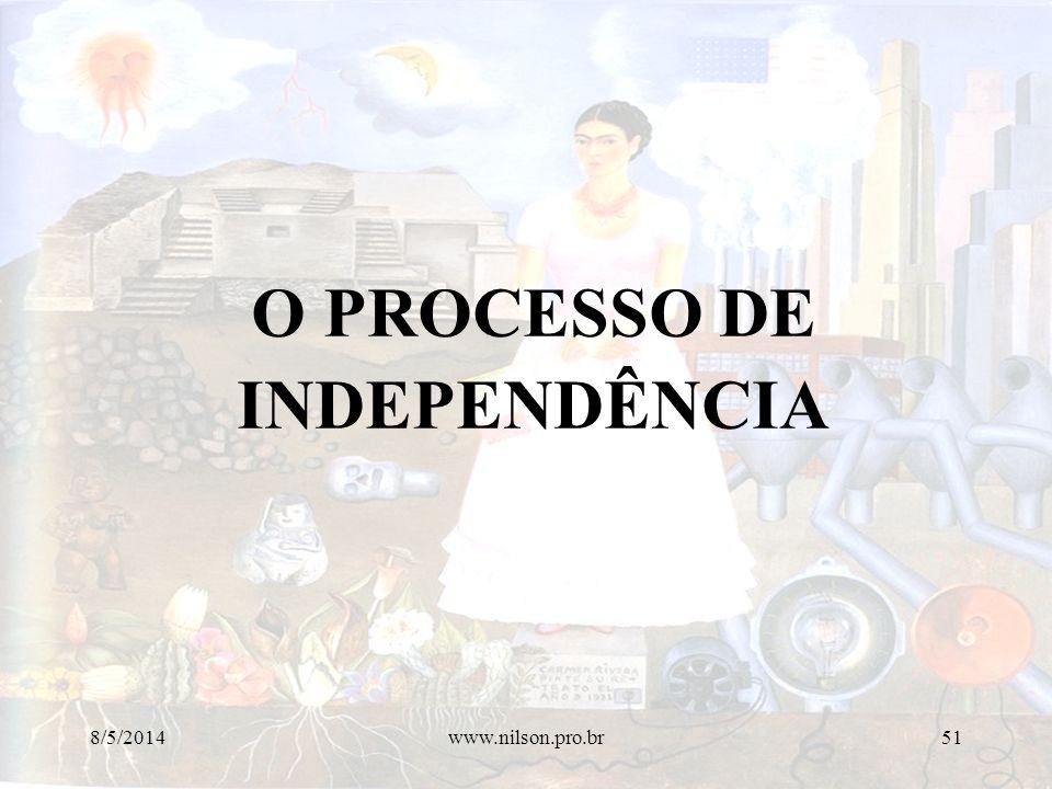 O PROCESSO DE INDEPENDÊNCIA 8/5/201451www.nilson.pro.br
