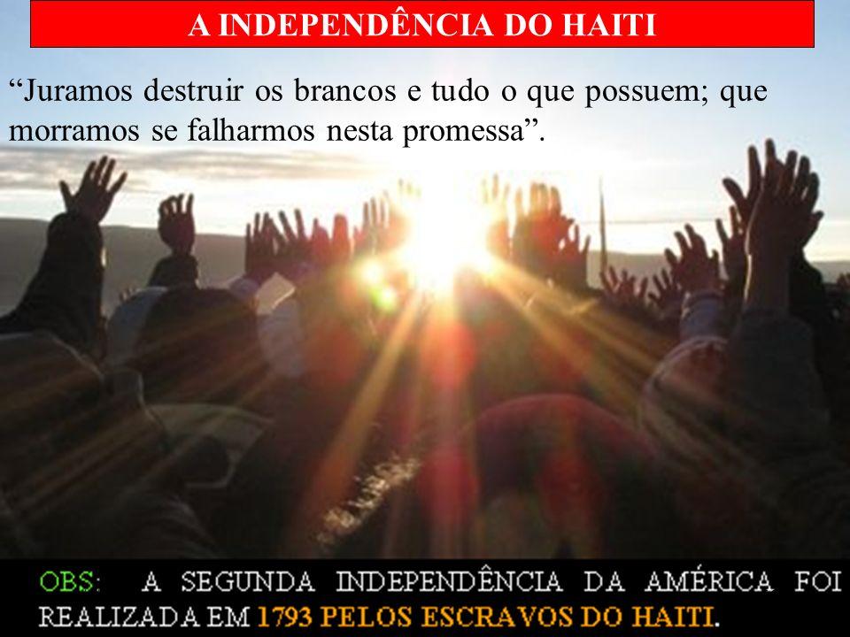 Juramos destruir os brancos e tudo o que possuem; que morramos se falharmos nesta promessa. A INDEPENDÊNCIA DO HAITI 8/5/201455www.nilson.pro.br