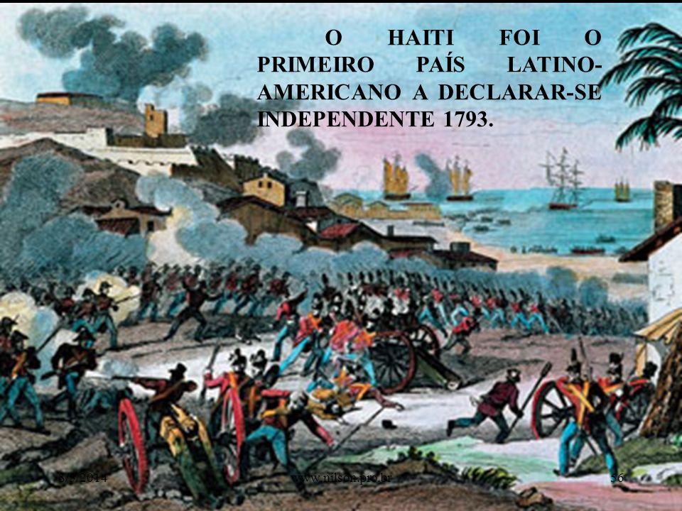 O HAITI FOI O PRIMEIRO PAÍS LATINO- AMERICANO A DECLARAR-SE INDEPENDENTE 1793. 8/5/201456www.nilson.pro.br