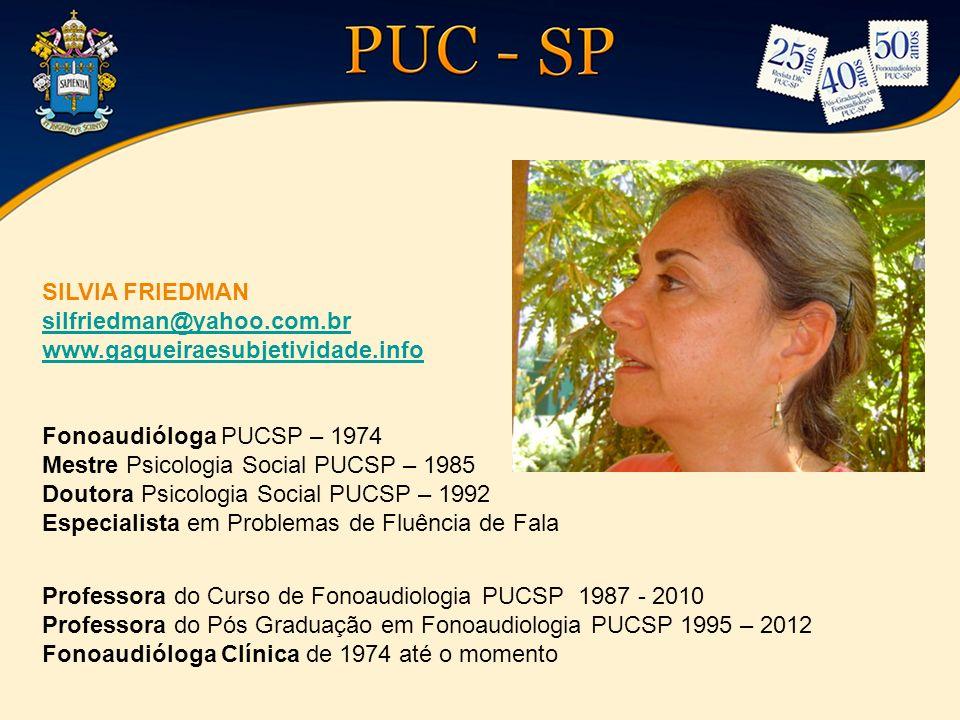 SILVIA FRIEDMAN silfriedman@yahoo.com.br www.gagueiraesubjetividade.info Fonoaudióloga PUCSP – 1974 Mestre Psicologia Social PUCSP – 1985 Doutora Psic
