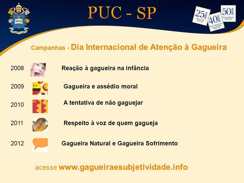 Campanhas - Dia Internacional de Atenção à Gagueira 2008 2009 2010 2011 2012 Reação à gagueira na infância Gagueira e assédio moral A tentativa de não