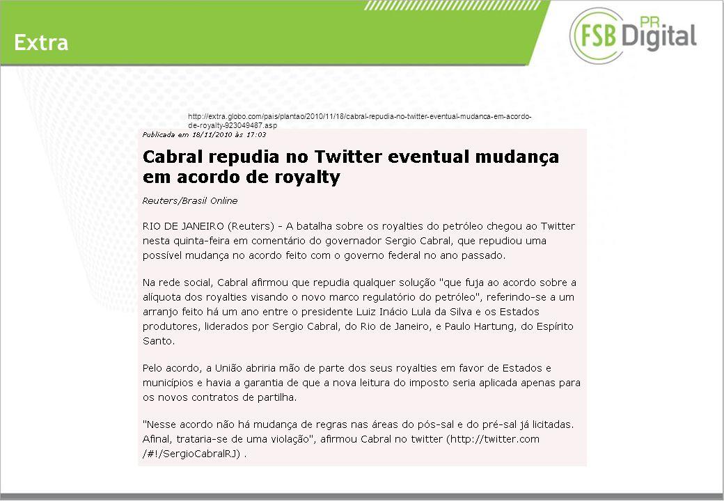 Extra http://extra.globo.com/pais/plantao/2010/11/18/cabral-repudia-no-twitter-eventual-mudanca-em-acordo- de-royalty-923049487.asp