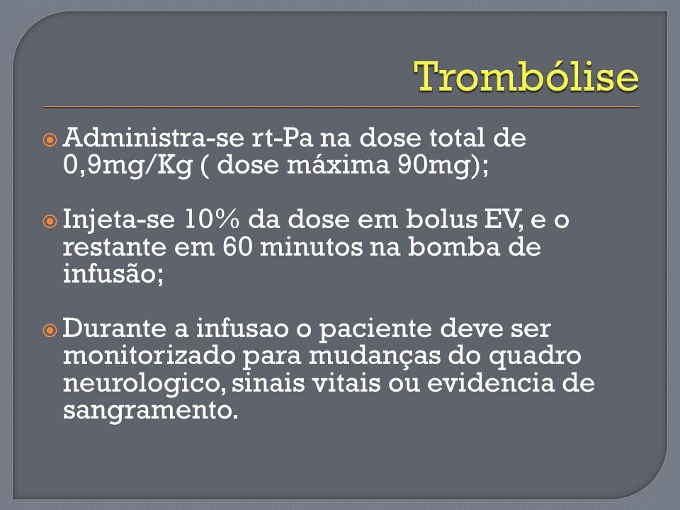 Administra-se rt-Pa na dose total de 0,9mg/Kg ( dose máxima 90mg); Injeta-se 10% da dose em bolus EV, e o restante em 60 minutos na bomba de infusão;