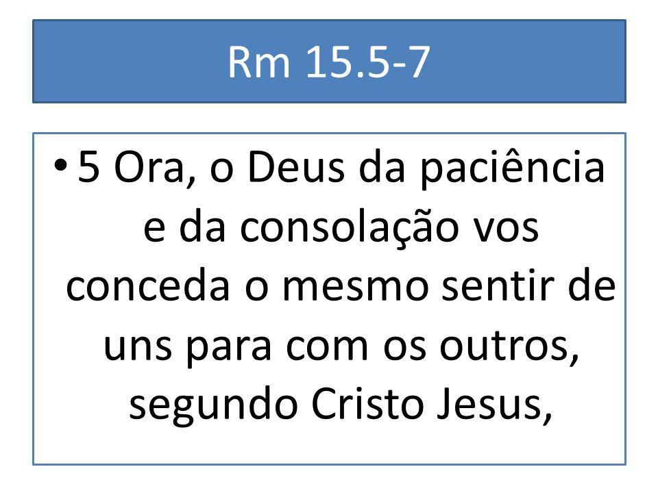 6 para que concordemente e a uma voz glorifiqueis ao Deus e Pai de nosso Senhor Jesus Cristo.