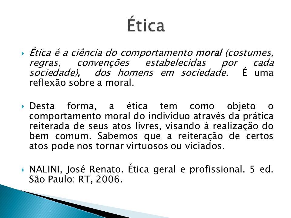 Ética é a ciência do comportamento moral (costumes, regras, convenções estabelecidas por cada sociedade), dos homens em sociedade. É uma reflexão sobr