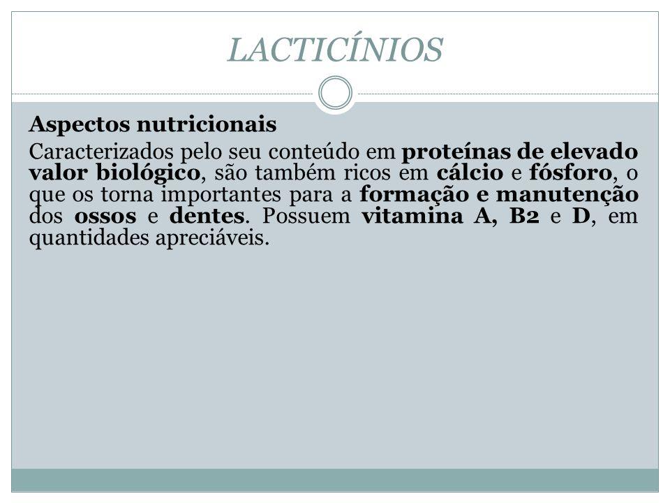 LACTICÍNIOS Aspectos nutricionais Caracterizados pelo seu conteúdo em proteínas de elevado valor biológico, são também ricos em cálcio e fósforo, o qu